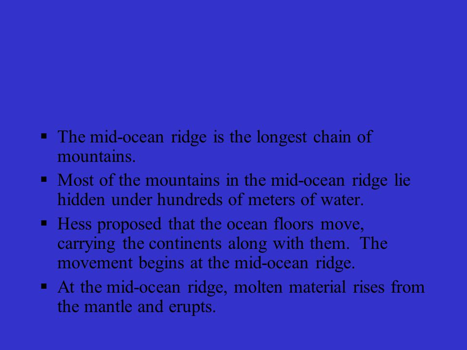 The mid-ocean ridge is the longest chain of mountains.