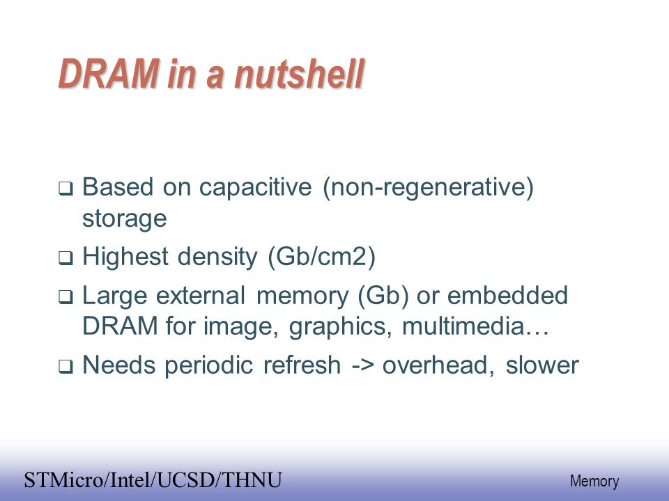 DRAM in a nutshell Based on capacitive (non-regenerative) storage