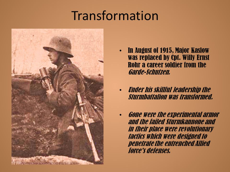 Transformation In August of 1915, Major Kaslow was replaced by Cpt. Willy Ernst Rohr a career soldier from the Garde-Schutzen.