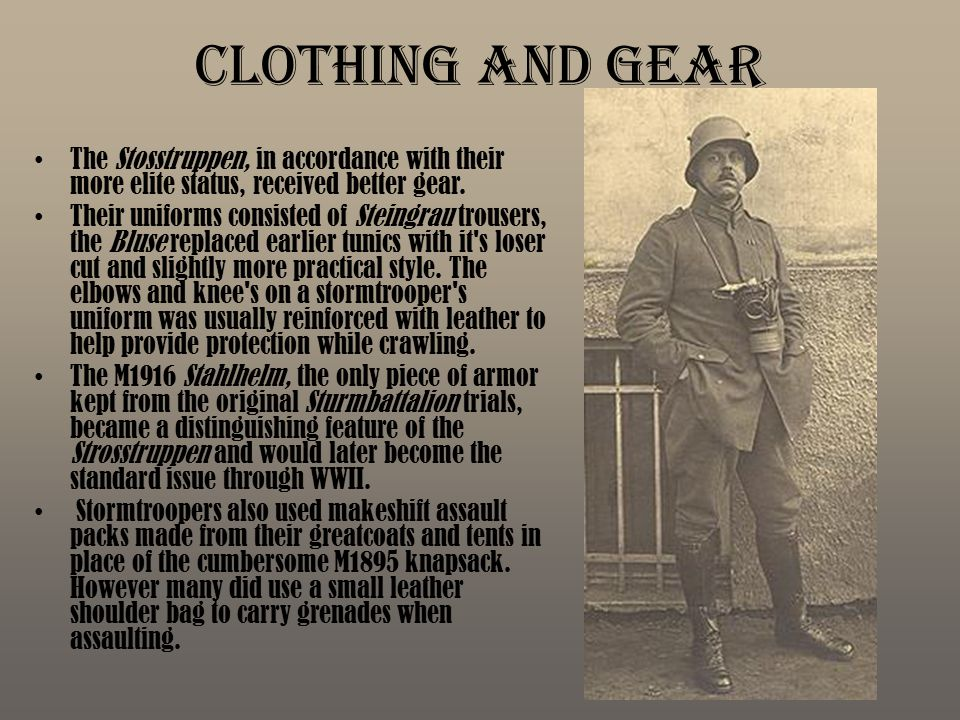 Clothing and Gear The Stosstruppen, in accordance with their more elite status, received better gear.