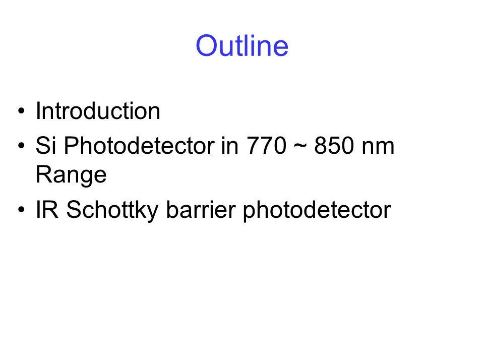 Outline Introduction Si Photodetector in 770 ~ 850 nm Range
