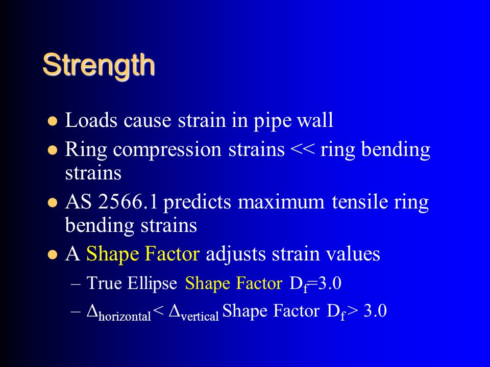 Strength Loads cause strain in pipe wall