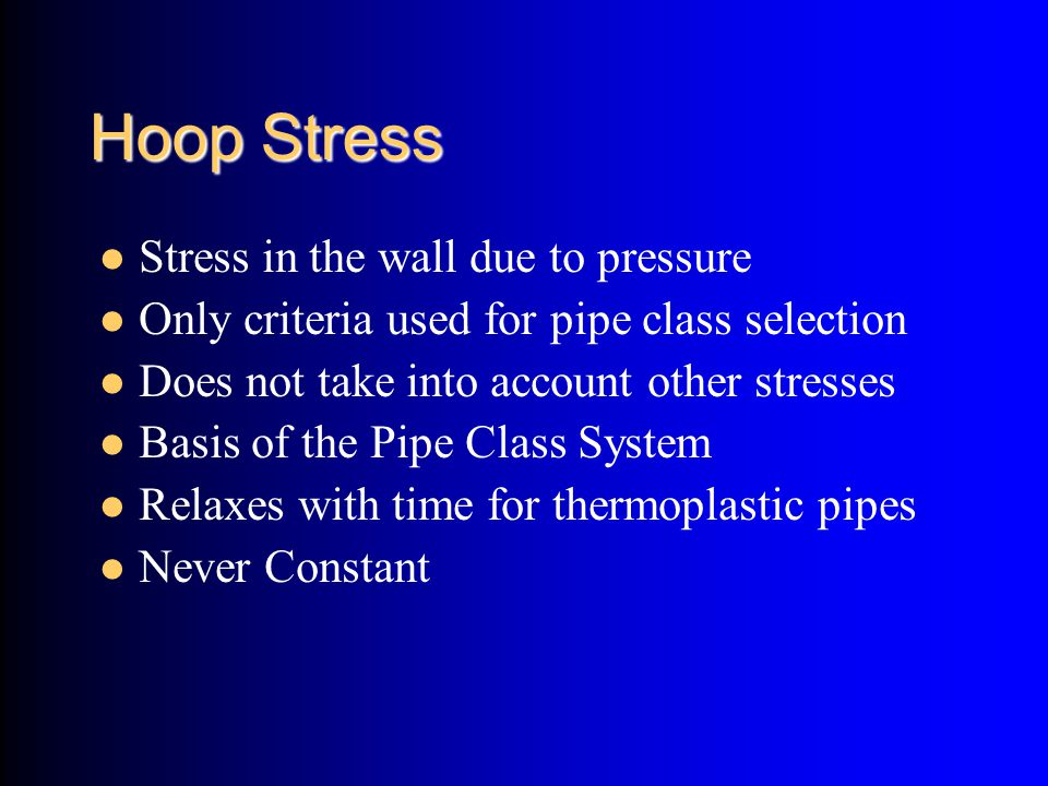 Hoop Stress Stress in the wall due to pressure