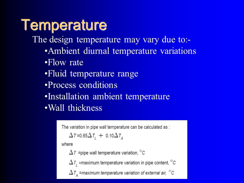 Temperature The design temperature may vary due to:-