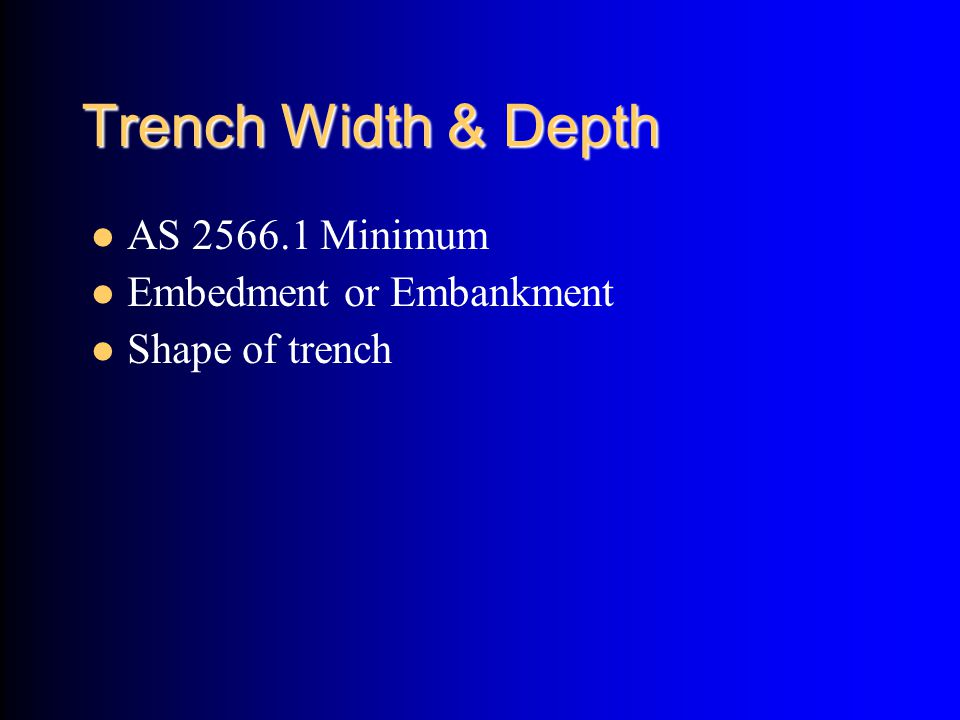 Trench Width & Depth AS 2566.1 Minimum Embedment or Embankment