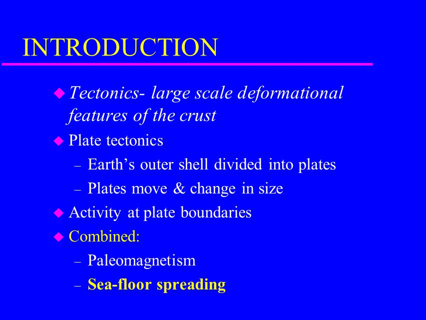 INTRODUCTION Tectonics- large scale deformational features of the crust. Plate tectonics. Earth's outer shell divided into plates.