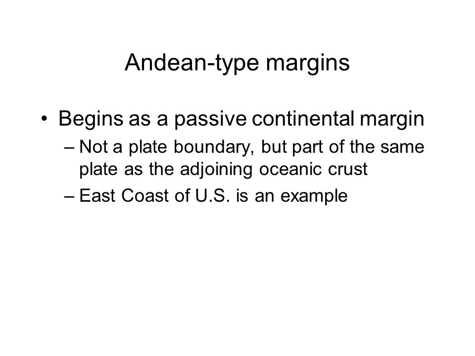 Andean-type margins Begins as a passive continental margin