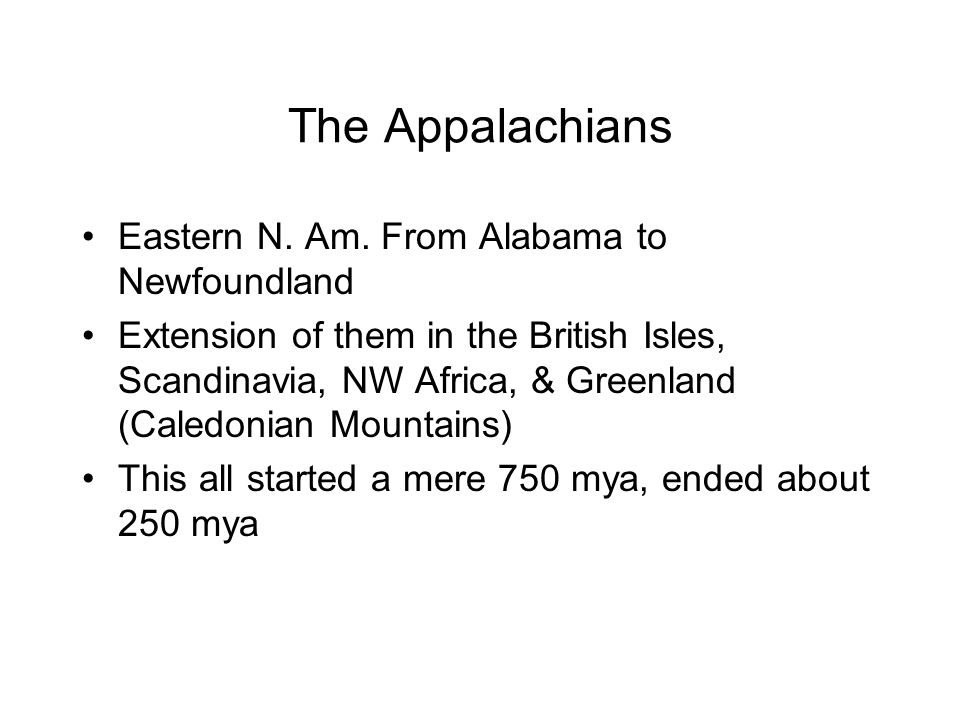 The Appalachians Eastern N. Am. From Alabama to Newfoundland