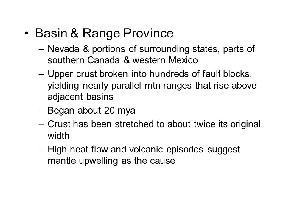 Basin & Range Province Nevada & portions of surrounding states, parts of southern Canada & western Mexico.