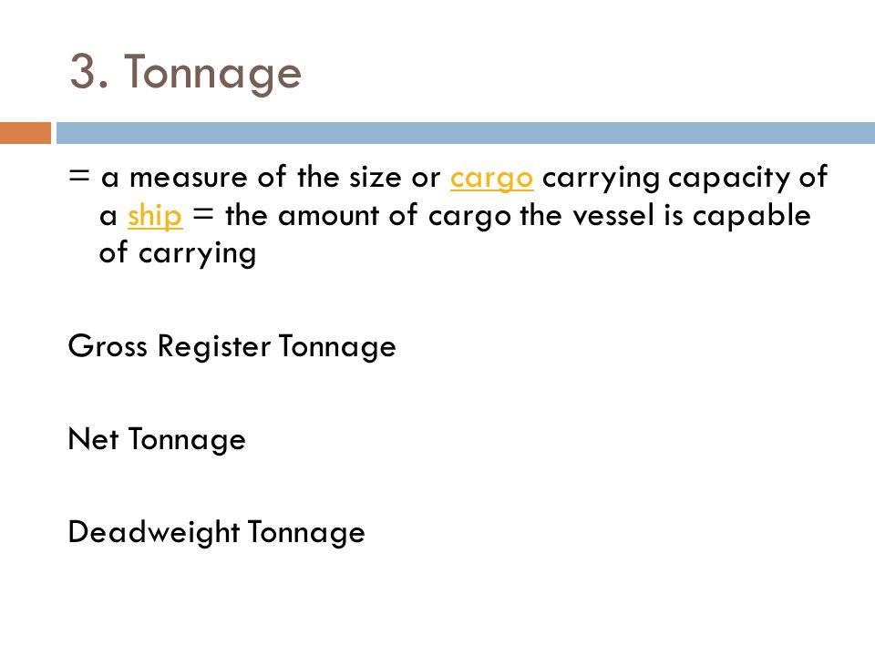 3. Tonnage