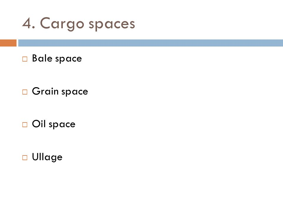 4. Cargo spaces Bale space Grain space Oil space Ullage