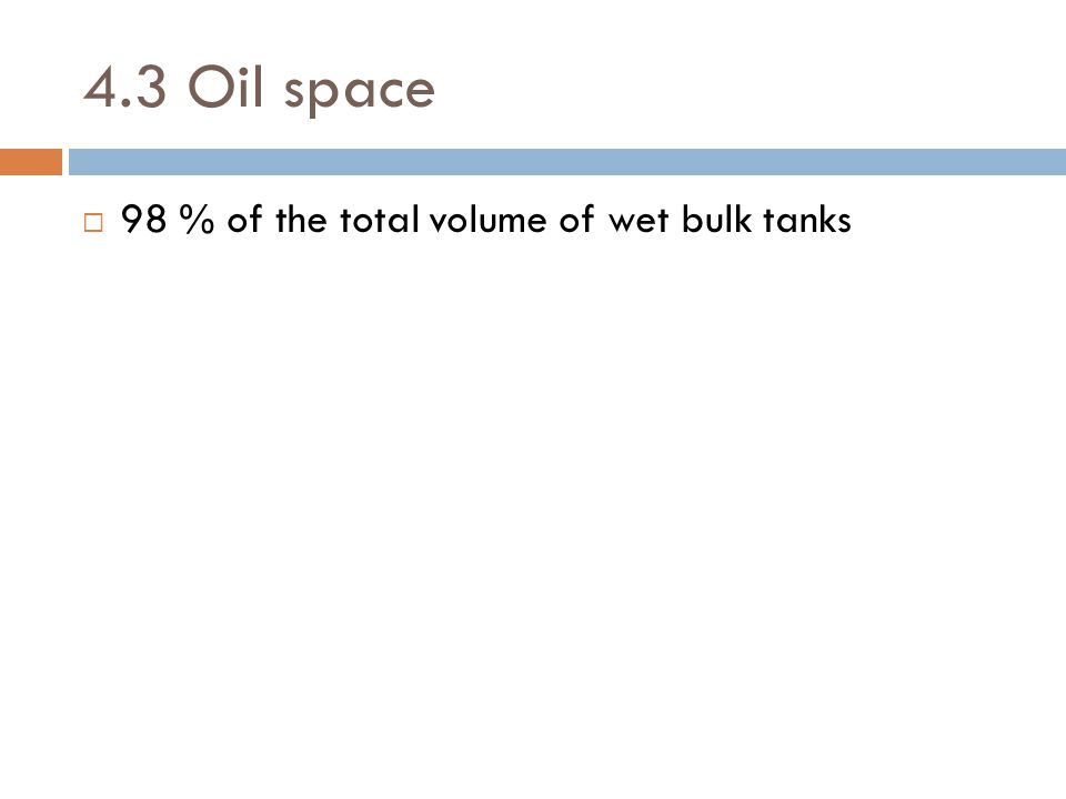 4.3 Oil space 98 % of the total volume of wet bulk tanks