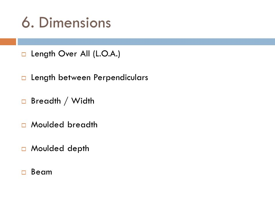 6. Dimensions Length Over All (L.O.A.) Length between Perpendiculars
