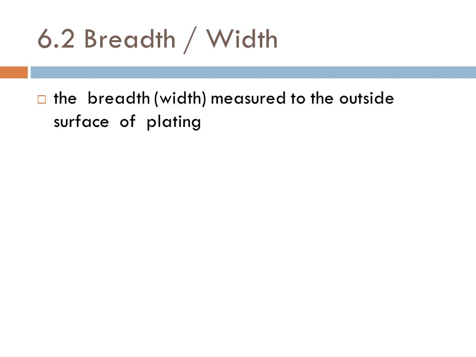 6.2 Breadth / Width the breadth (width) measured to the outside surface of plating