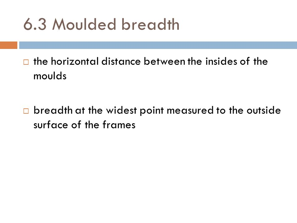 6.3 Moulded breadth the horizontal distance between the insides of the moulds.