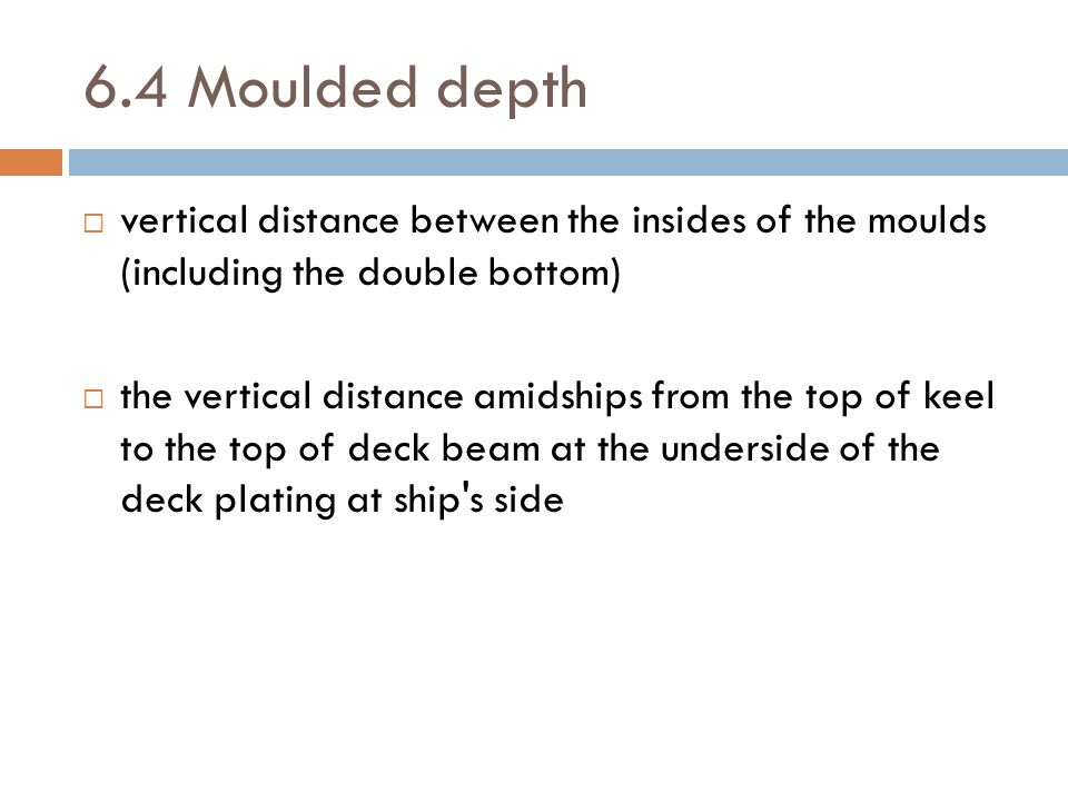 6.4 Moulded depth vertical distance between the insides of the moulds (including the double bottom)