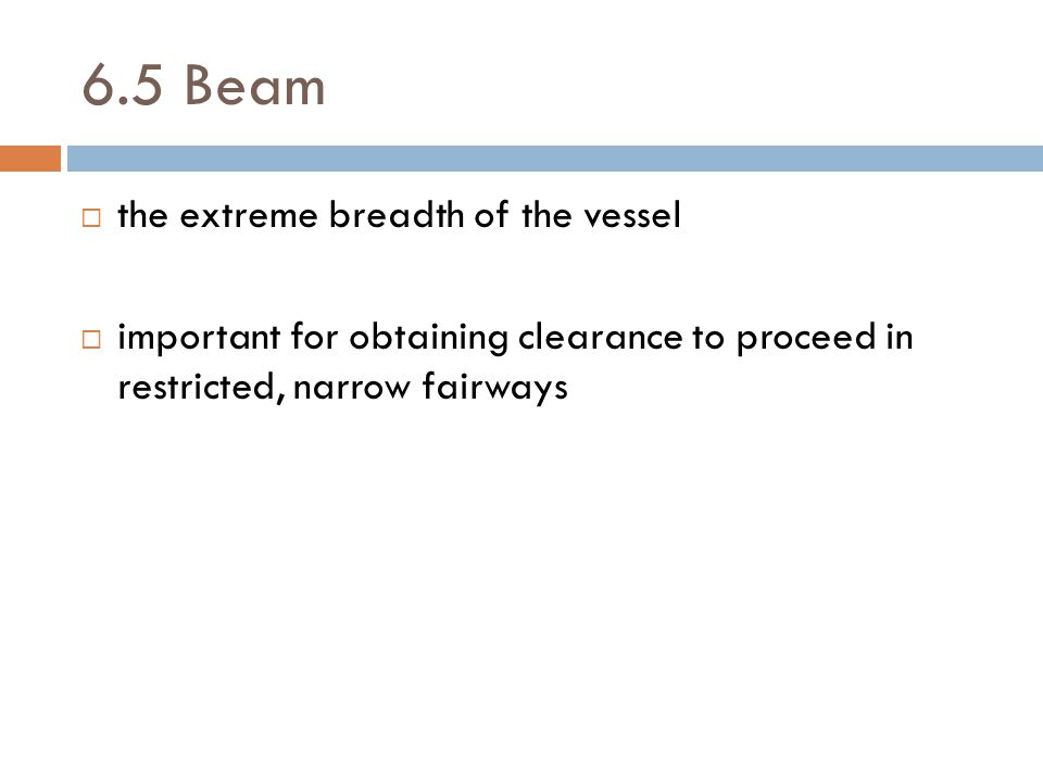 6.5 Beam the extreme breadth of the vessel