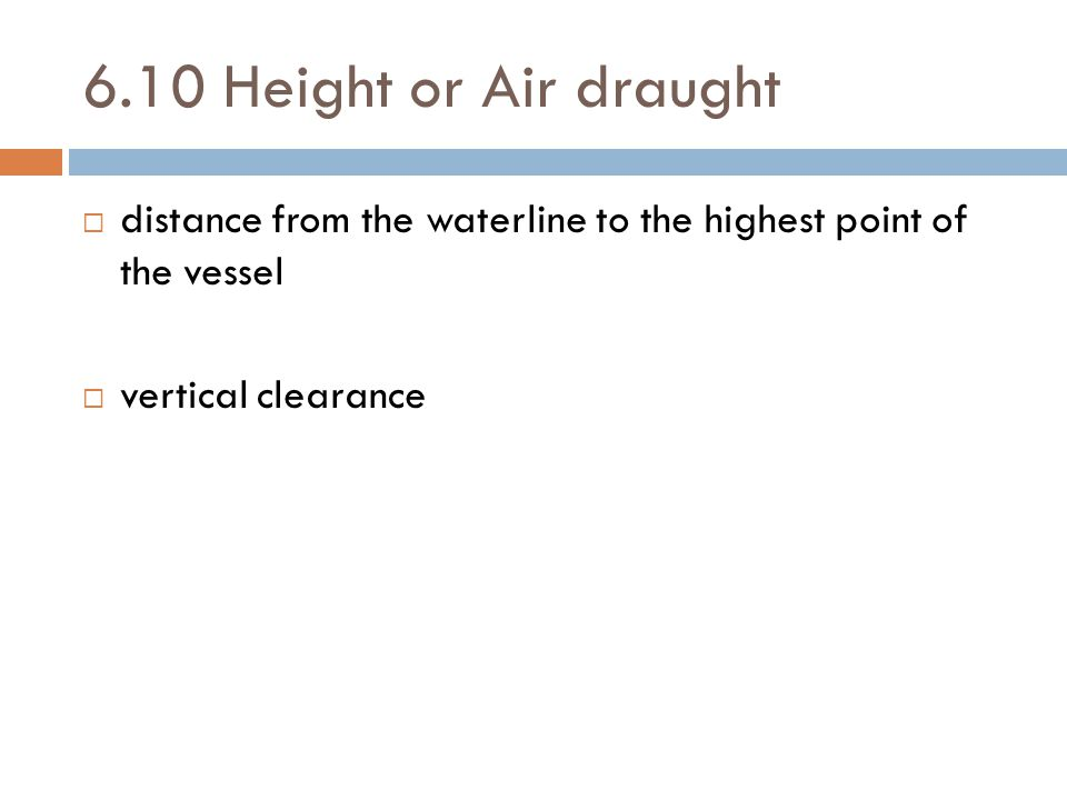6.10 Height or Air draught distance from the waterline to the highest point of the vessel.