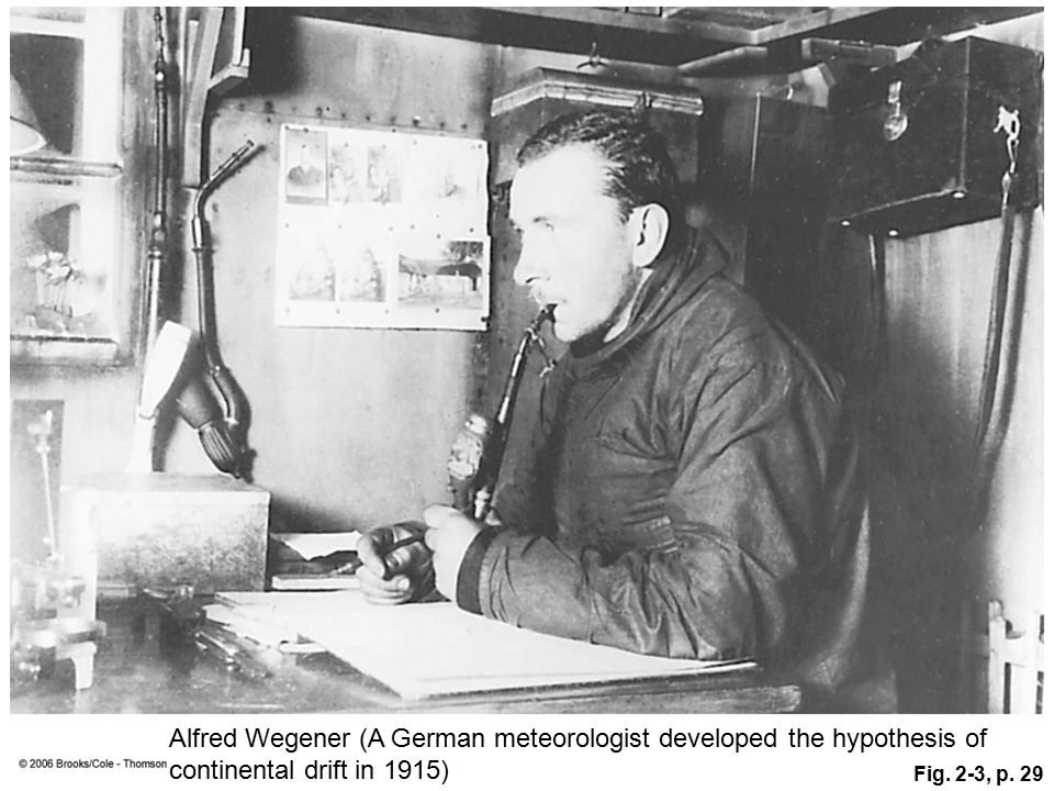 Figure 2.3: Alfred Wegener proposed the continental drift hypothesis in 1912 based on a tremendous amount of geologic, paleontologic, and climatologic evidence. He is shown here waiting out the Arctic winter in an expedition hut.
