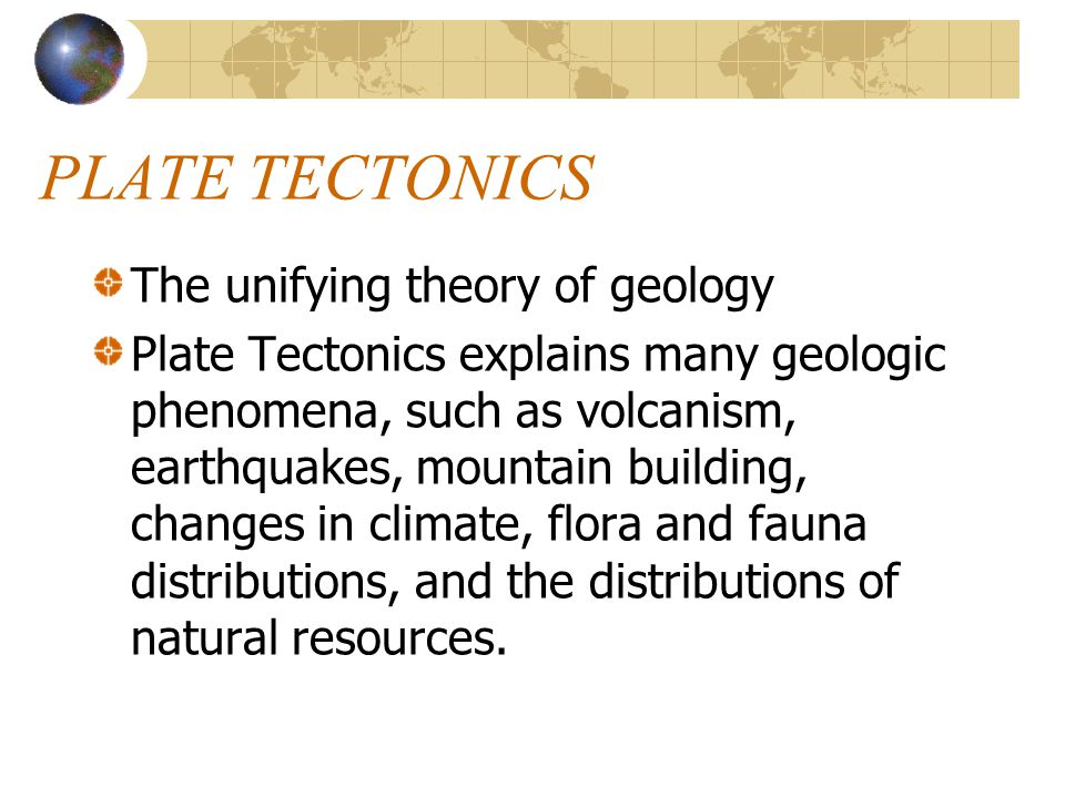 PLATE TECTONICS The unifying theory of geology