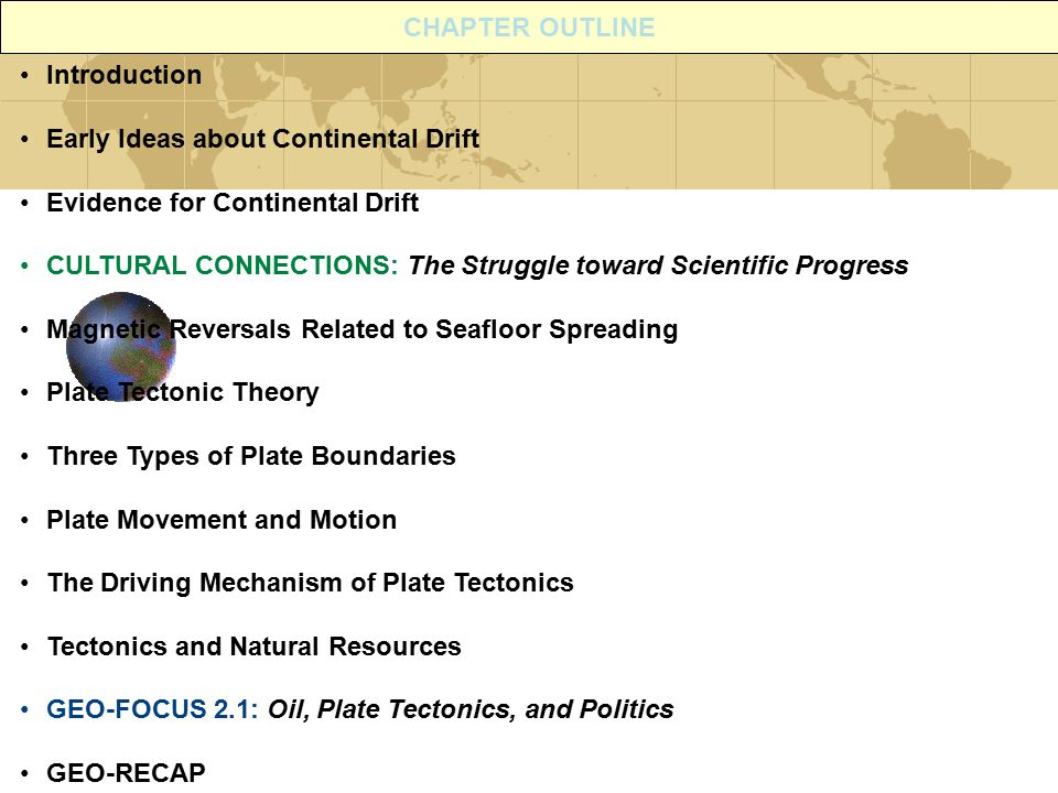CHAPTER OUTLINE Introduction. Early Ideas about Continental Drift. Evidence for Continental Drift.
