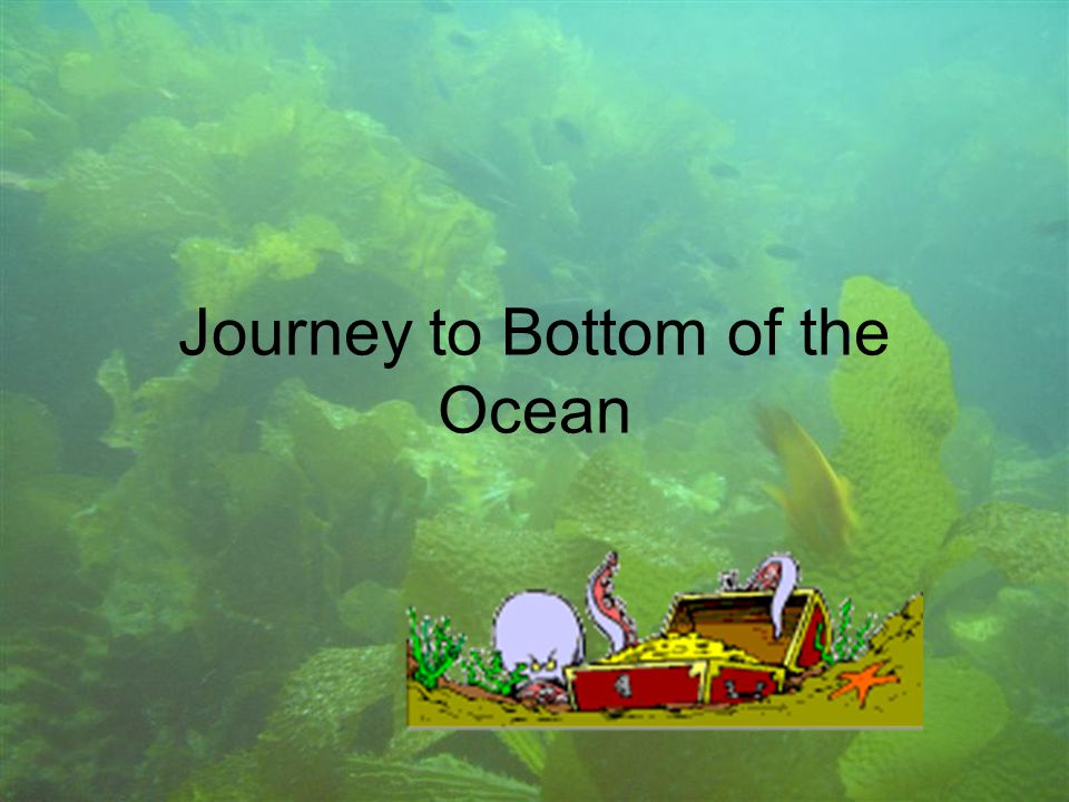 Journey to Bottom of the Ocean