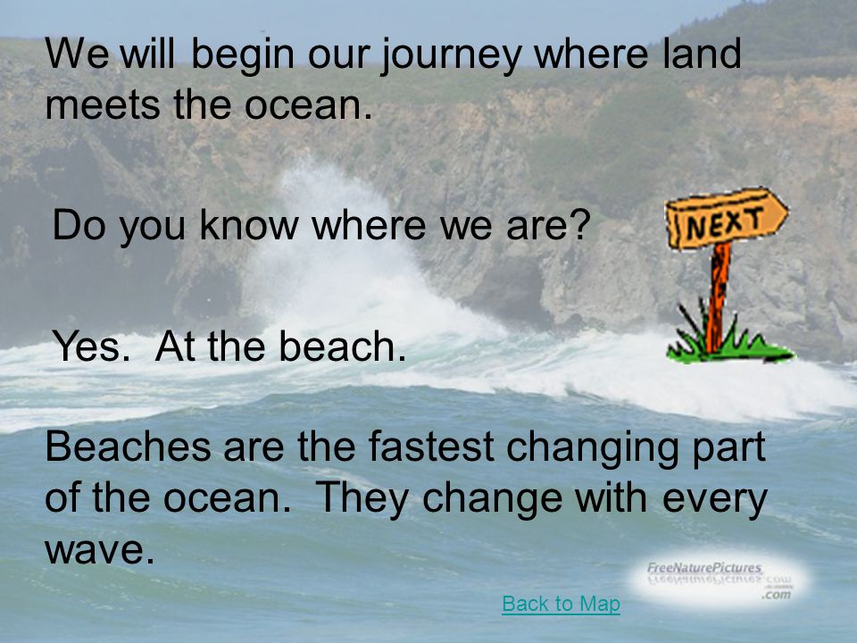 We will begin our journey where land meets the ocean.