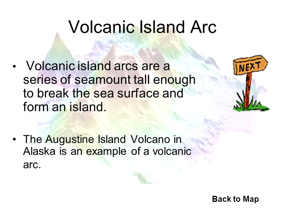 Volcanic Island Arc Volcanic island arcs are a series of seamount tall enough to break the sea surface and form an island.