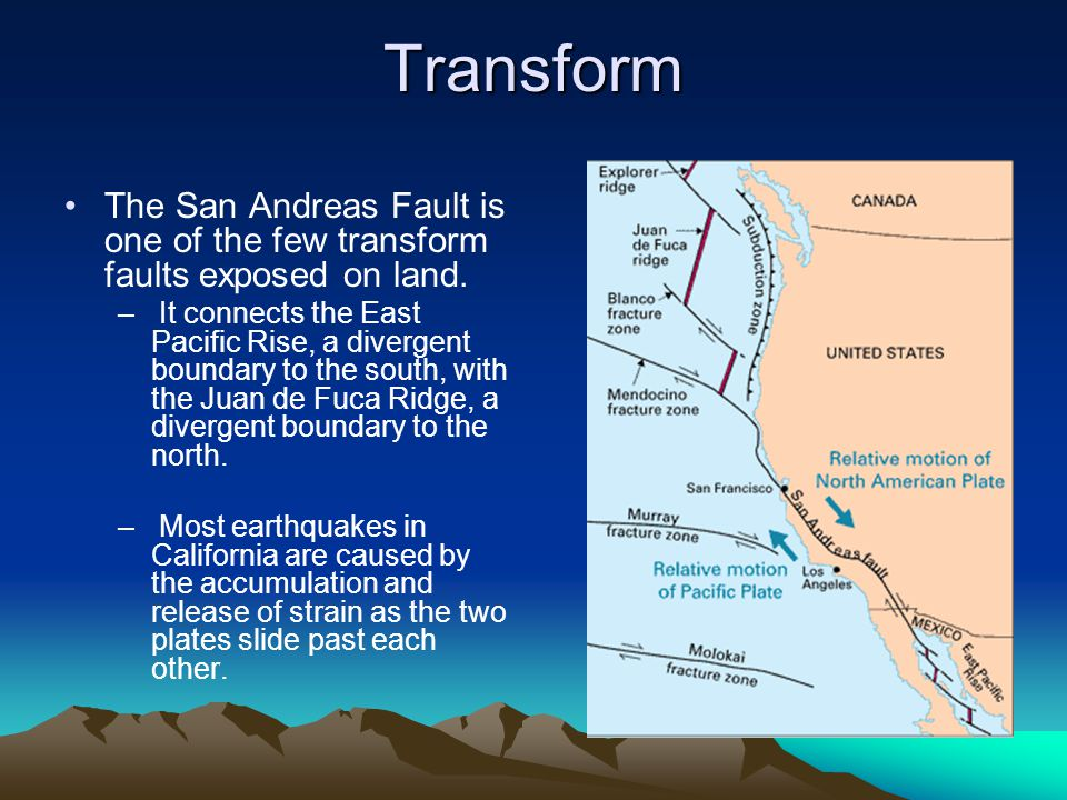 Transform The San Andreas Fault is one of the few transform faults exposed on land.