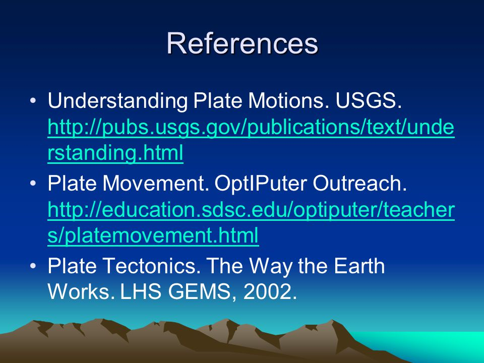 References Understanding Plate Motions. USGS. http://pubs.usgs.gov/publications/text/understanding.html.
