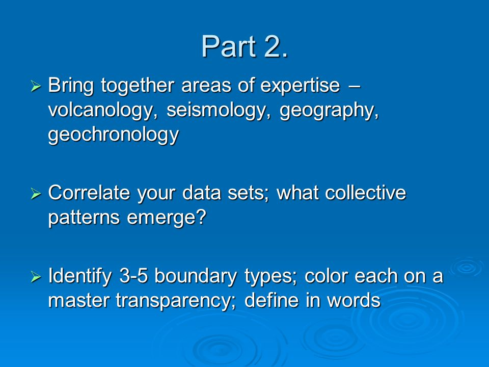 Part 2. Bring together areas of expertise – volcanology, seismology, geography, geochronology.