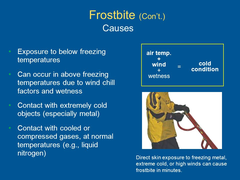 Frostbite (Con't.) Causes Exposure to below freezing temperatures