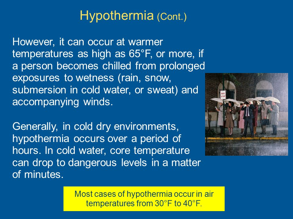 Most cases of hypothermia occur in air temperatures from 30°F to 40°F.