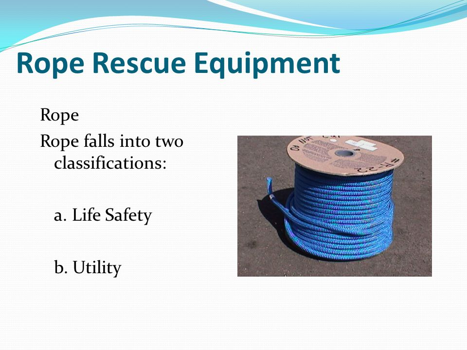 Rope Rescue Equipment Rope Rope falls into two classifications:
