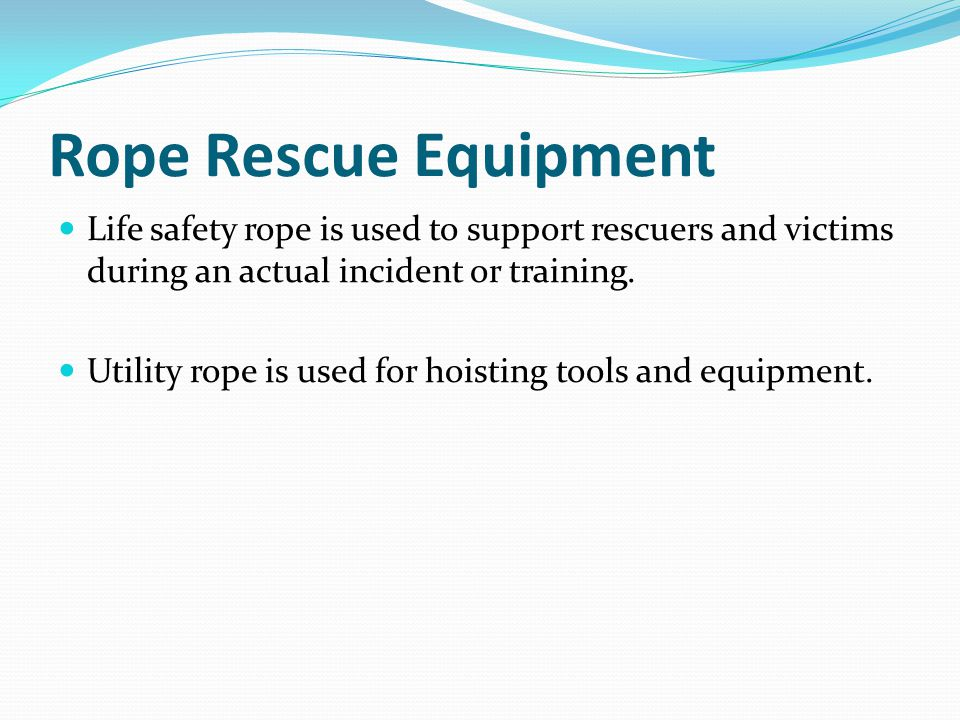 Rope Rescue Equipment Life safety rope is used to support rescuers and victims during an actual incident or training.