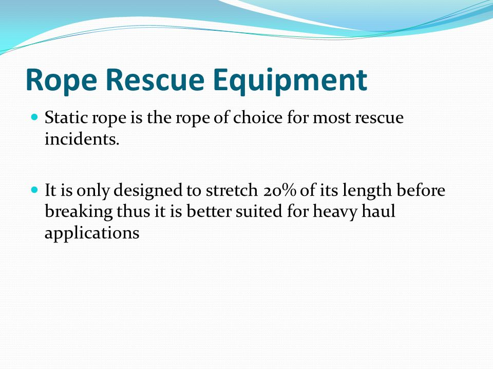 Rope Rescue Equipment Static rope is the rope of choice for most rescue incidents.