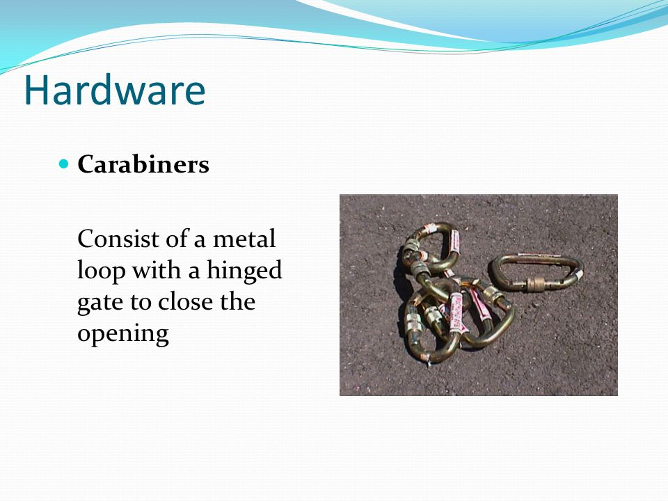 Hardware Carabiners Consist of a metal loop with a hinged gate to close the opening