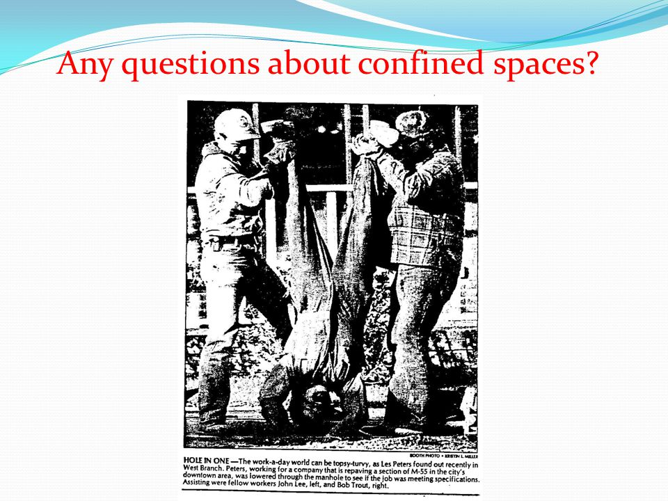 Any questions about confined spaces