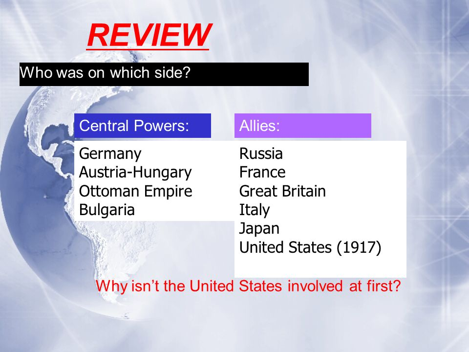 REVIEW Who was on which side Central Powers: Allies: Germany