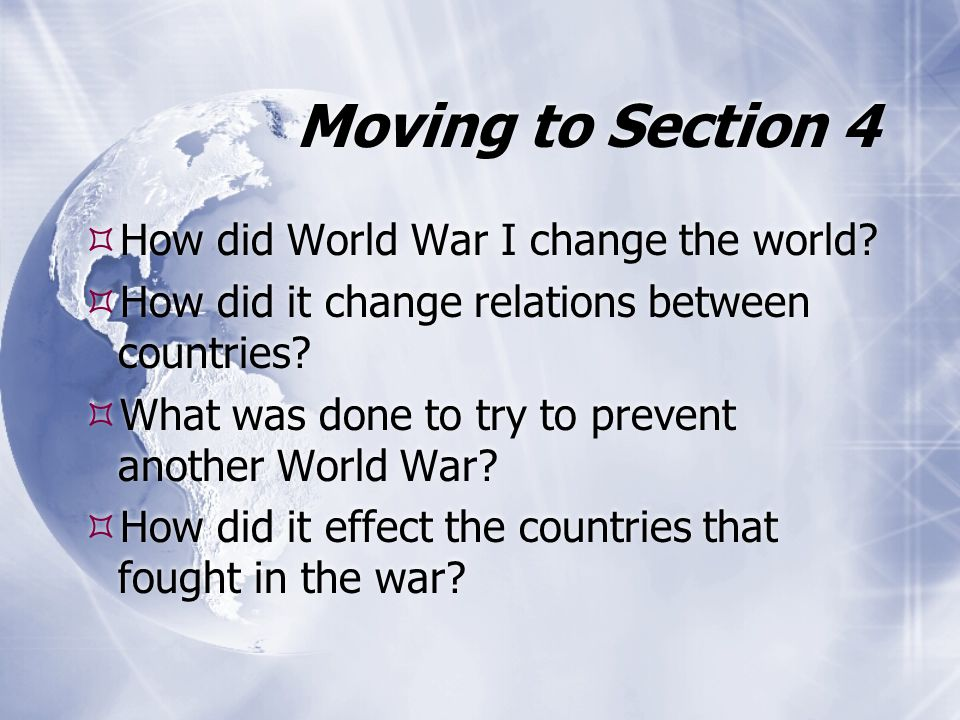 Moving to Section 4 How did World War I change the world