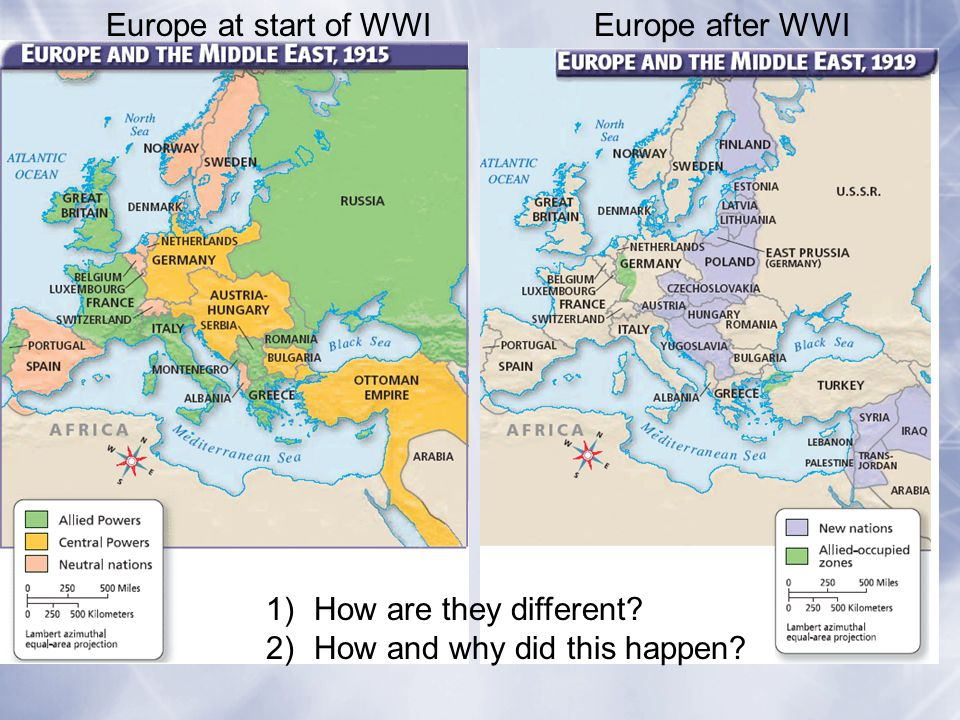 Europe at start of WWI Europe after WWI How are they different How and why did this happen