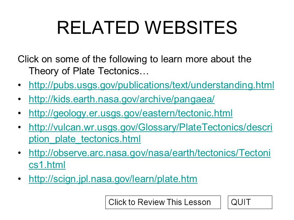 RELATED WEBSITES Click on some of the following to learn more about the Theory of Plate Tectonics…