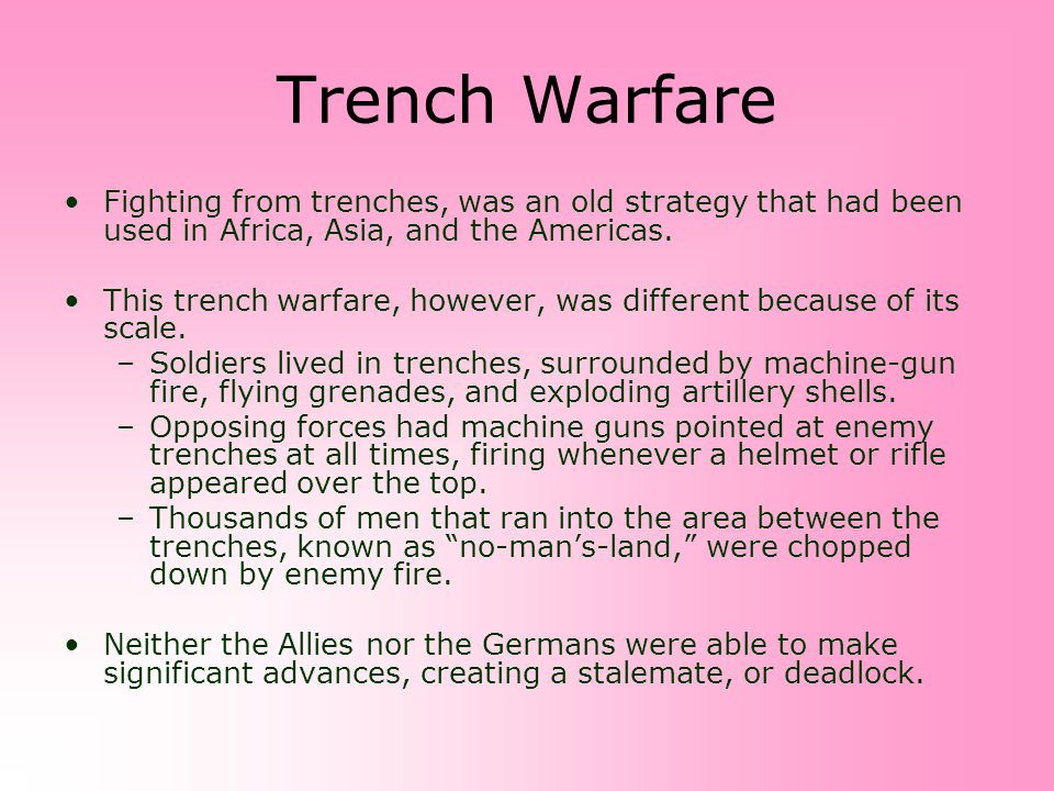 Trench Warfare Fighting from trenches, was an old strategy that had been used in Africa, Asia, and the Americas.