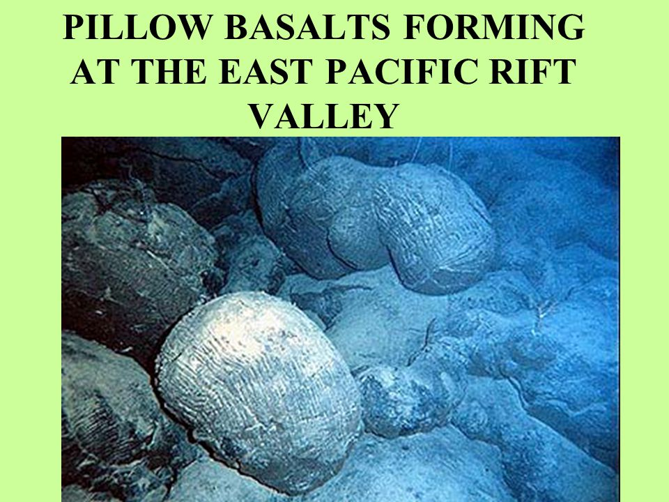 PILLOW BASALTS FORMING AT THE EAST PACIFIC RIFT VALLEY
