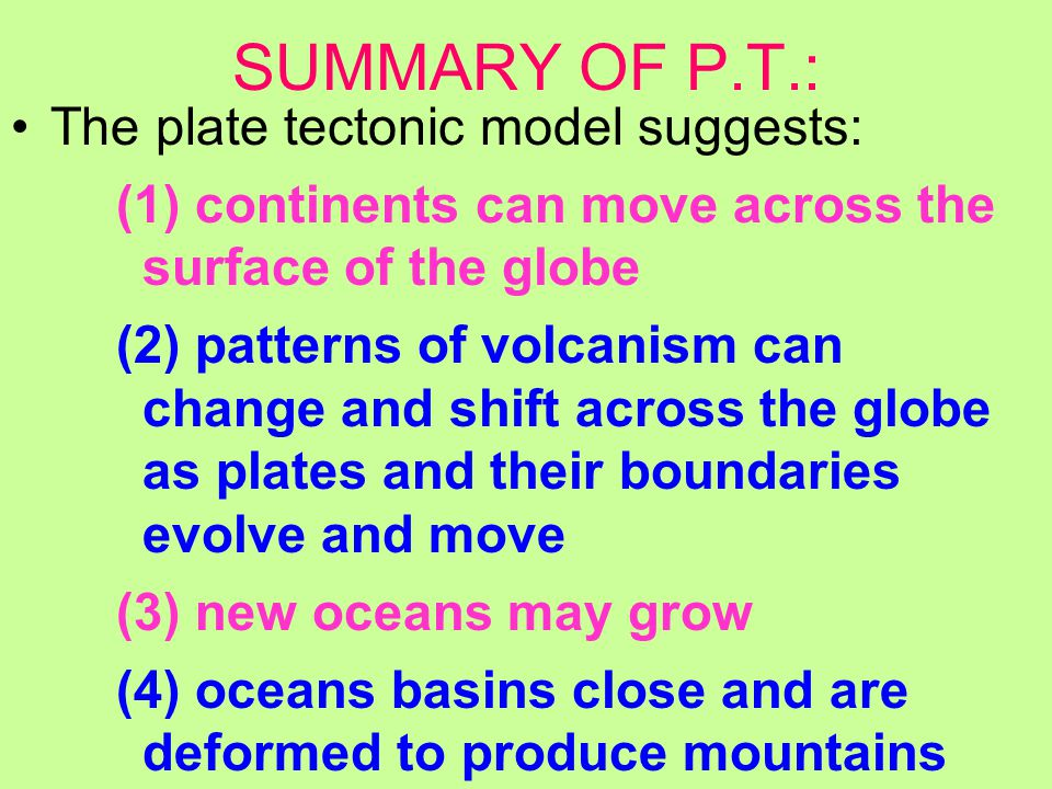 SUMMARY OF P.T.: The plate tectonic model suggests: