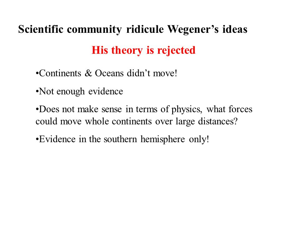 Scientific community ridicule Wegener's ideas His theory is rejected