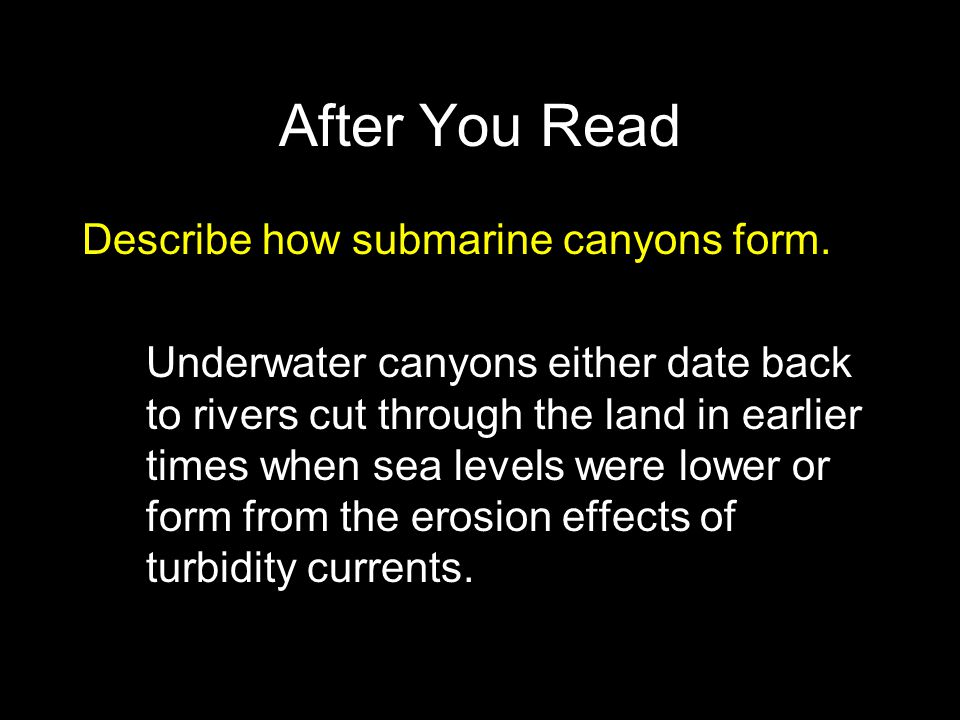 After You Read Describe how submarine canyons form.