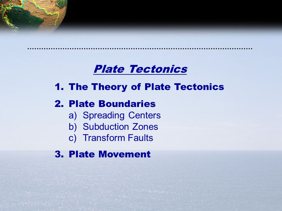 Plate Tectonics The Theory of Plate Tectonics Plate Boundaries