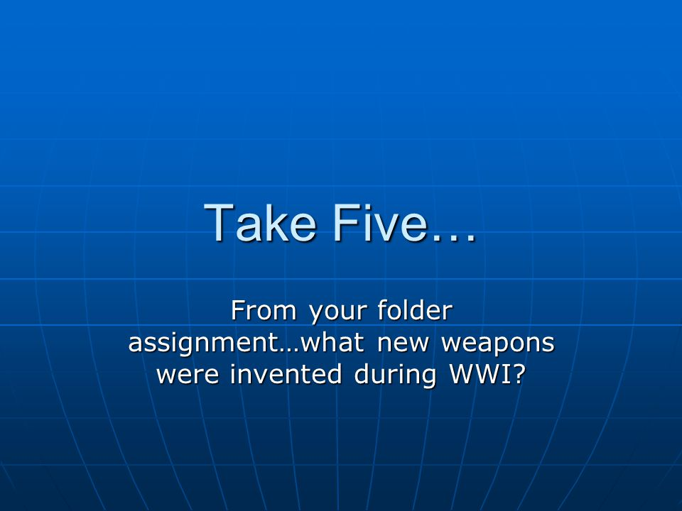 From your folder assignment…what new weapons were invented during WWI