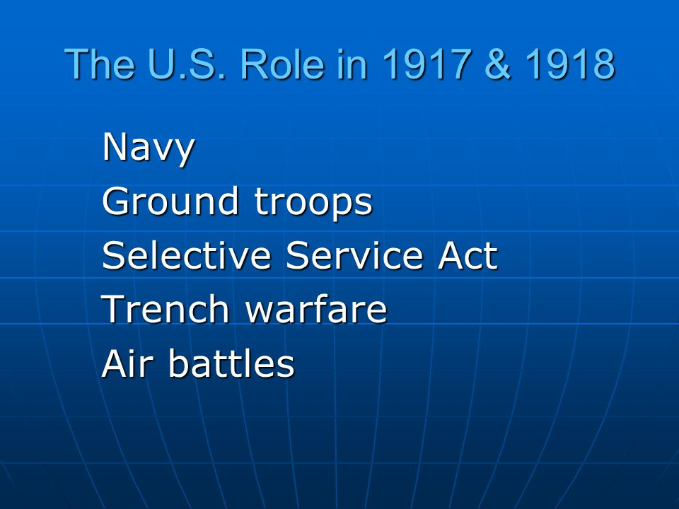 The U.S. Role in 1917 & 1918 Navy Ground troops Selective Service Act